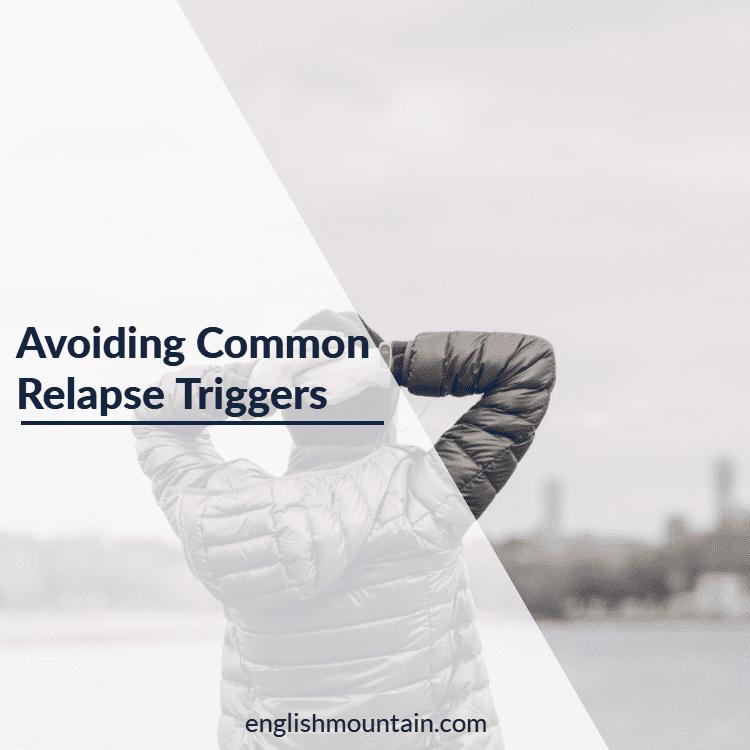Avoiding Common Relapse Triggers