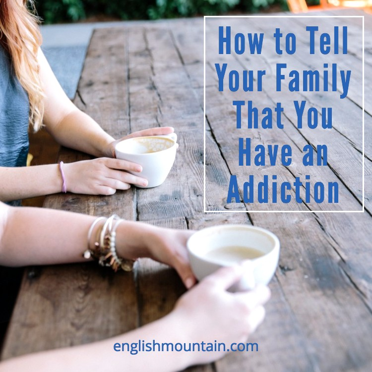 How to tell your family that you have an addiction